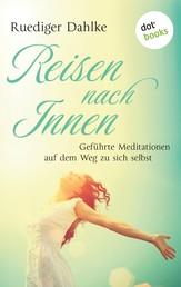 Reise nach Innen - Geführte Meditation auf dem Weg zu sich selbst
