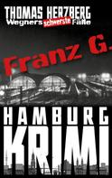 Thomas Herzberg: Franz G. - Thriller: Wegners schwerste Fälle (3. Teil) ★★★★