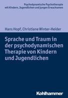 Hans Hopf: Sprache und Traum in der psychodynamischen Therapie von Kindern und Jugendlichen
