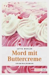 Mord mit Buttercreme - Kriminalroman