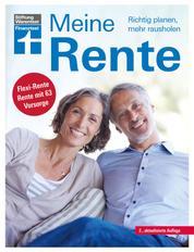 Meine Rente - Finanzieller Übergang in den Ruhestand - Fragen zur Grundrente, Gesetzesänderungen - Mit Tabelle und Checklisten: Richtig planen, mehr rausholen