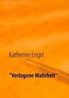 """Katherine Engel: """"Verlogene Wahrheit"""""""