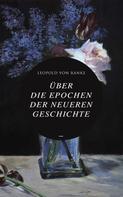 Leopold von Ranke: Über die Epochen der neueren Geschichte