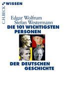 Edgar Wolfrum: Die 101 wichtigsten Personen der deutschen Geschichte ★★★
