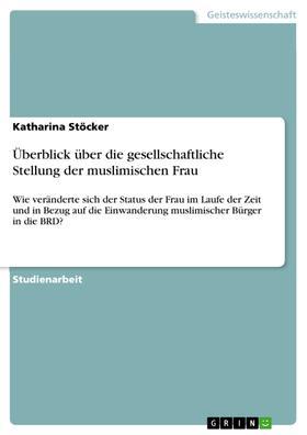 Überblick über die gesellschaftliche Stellung der muslimischen Frau