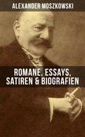 Alexander Moszkowski: Alexander Moszkowski: Romane, Essays, Satiren & Biografien
