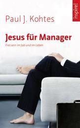 Jesus für Manager - Frei sein im Job und im Leben