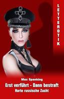 Max Spanking: Erst verführt - Dann bestraft: Harte russische Zucht