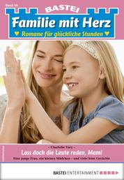 Familie mit Herz 46 - Familienroman - Lass doch die Leute reden, Mami