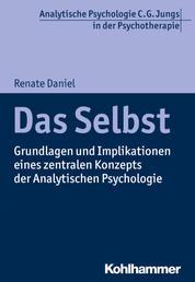 Das Selbst - Grundlagen und Implikationen eines zentralen Konzepts der Analytischen Psychologie