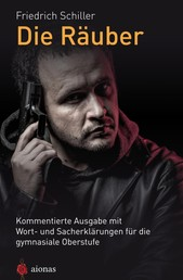 Die Räuber. Friedrich Schiller - Kommentierte Ausgabe mit Wort- und Sacherklärungen für die gymnasiale Oberstufe