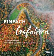 HOLIDAY Reisebuch: Einfach losfahren - 30 Traumstraßen in und um Deutschland entdecken