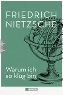 Friedrich Nietzsche: Warum ich so klug bin