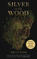 Emily Tesh: Silver in the Wood