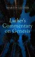Martin Luther: Luther's Commentary on Genesis