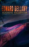 Edward Bellamy: EDWARD BELLAMY Ultimate Collection: 20 Dystopian Classics, Sci-Fi Series, Novels & Short Stories