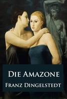Franz Dingelstedt: Die Amazone - historischer Roman