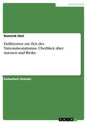 Exilliteratur zur Zeit des Nationalsozialismus. Überblick über Autoren und Werke