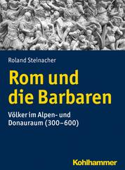 Rom und die Barbaren - Völker im Alpen- und Donauraum (300-600)