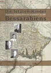 Die letzten Kinder Bessarabiens. Neuanfang nach Krieg Flucht und Vertreibung in der DDR - Vier bewegende und tragische Geschwisterschicksale
