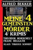 Alfred Bekker: Meine 4 gemeinsten Morde: 4 Krimis