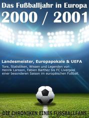 Das Fußballjahr in Europa 2000 / 2001 - Landesmeister, Europapokale und UEFA - Tore, Statistiken, Wissen einer besonderen Saison im europäischen Fußball