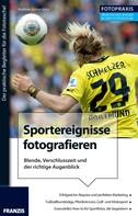 Andreas Karpe-Gora: Foto Praxis Sportereignisse fotografieren