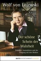 Wolf von Lojewski: Der schöne Schein der Wahrheit