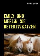 Michael Löblein: Emily und Merlin die Detektivkatzen