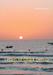 Leben ist Glück genug - Vom Schwarzwald zur Seefahrt bei der Marine