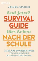 Und jetzt? Der Survival-Guide fürs Leben nach der Schule - Alles, was du wissen musst – von Auslandsjahr bis Zusatzversicherung