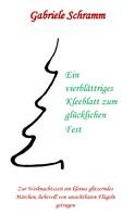 Gabriele Schramm: Ein vierblättriges Kleeblatt zum glücklichen Fest