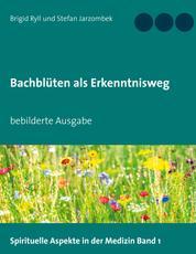 Bachblüten als Erkenntnisweg - bebilderte Ausgabe