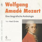Wolfgang Amadé Mozart. Eine biografische Anthologie - Auszüge aus den Briefen Mozarts und Texte zum Leben und Werk. Zusammengestellt, kommentiert und gelesen von Axel Grube