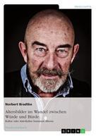 Norbert Bradtke: Altersbilder im Wandel zwischen Würde und Bürde: Kultur oder Anti-Kultur humanen Alterns