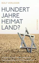 Hundert Jahre Heimatland? - Judentum und Israel zwischen Nächstenliebe und Nationalismus