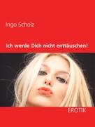 Ingo Scholz: Ich werde Dich nicht enttäuschen!
