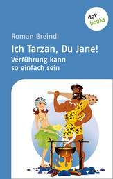 Ich Tarzan, Du Jane! Verführung kann so einfach sein