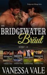 Ihre Bridgewater Bräut - Bridgewater Menage Serie Bücherset - Bände 7 - 10