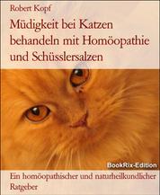 Müdigkeit bei Katzen behandeln mit Homöopathie und Schüsslersalzen - Ein homöopathischer und naturheilkundlicher Ratgeber