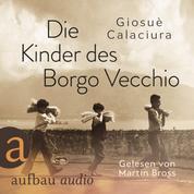 Die Kinder des Borgo Vecchio (Ungekürzt)