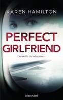 Karen Hamilton: Perfect Girlfriend - Du weißt, du liebst mich. ★★★★