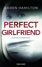 Perfect Girlfriend - Du weißt, du liebst mich. - Roman