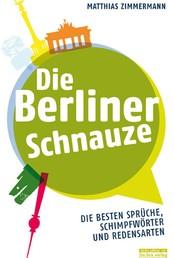 Die Berliner Schnauze - Die besten Sprüche, Schimpfwörter und Redensarten