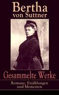 Bertha von Suttner: Gesammelte Werke: Romane, Erzählungen und Memoiren