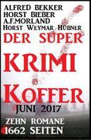 Alfred Bekker: Der Super Krimi Koffer Juni 2017