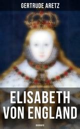 Elisabeth von England: Biografie - Elisabeth I. - Lebensgeschichte der jungfräulichen Königin