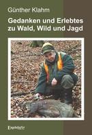 Günther Klahm: Gedanken und Erlebtes zu Wald, Wild und Jagd ★