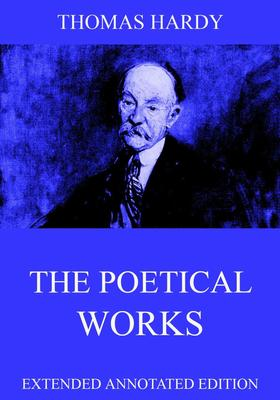 The Poetical Works Of Thomas Hardy