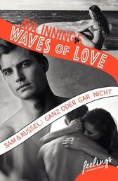 Waves of Love - Sam & Russel: Ganz oder gar nicht - Roman